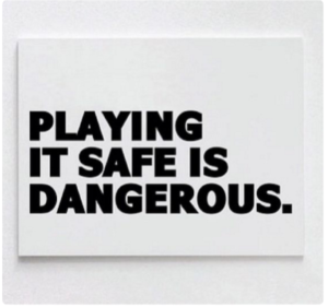 playing_it_safe_is_dangerous