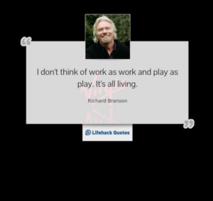 i_dont_think_of_work_as_work_and_play_as_play