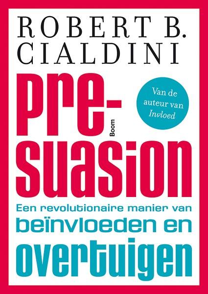 Boeken-tip: Pre-suasion, een revolutionaire manier van beïnvloeden en overtuigen!